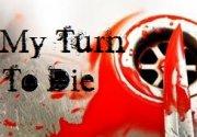 My Turn To Die